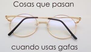 Cosas que pasan con gafas